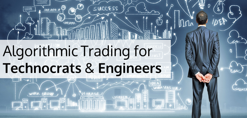 Algorithmic Trading for Technocrats and Engineers
