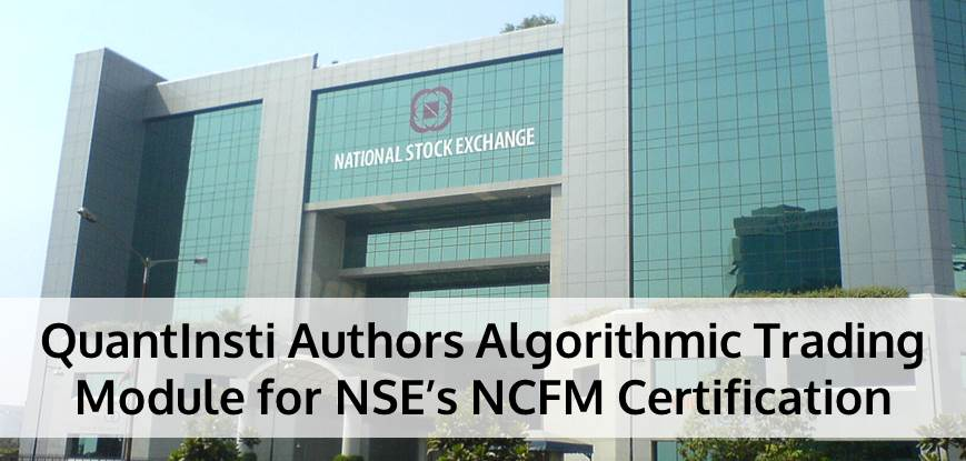 QuantInsti Authors Algorithmic Trading Module for NSE's NCFM Certification