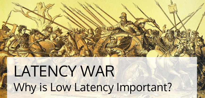 Latency War: Why is Low Latency Important?