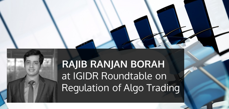 Rajib Ranjan Borah invited to speak at IGIDR Roundtable on Regulation of Algo Trading