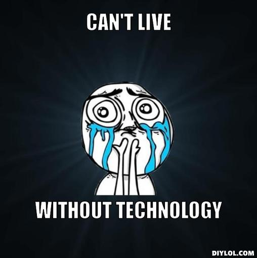 Cant live without technology