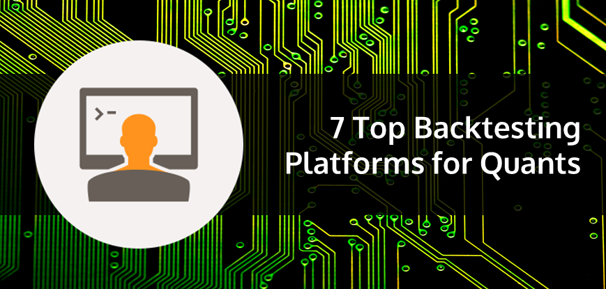 7 Best Backtesting Platforms for Quantitative Trading