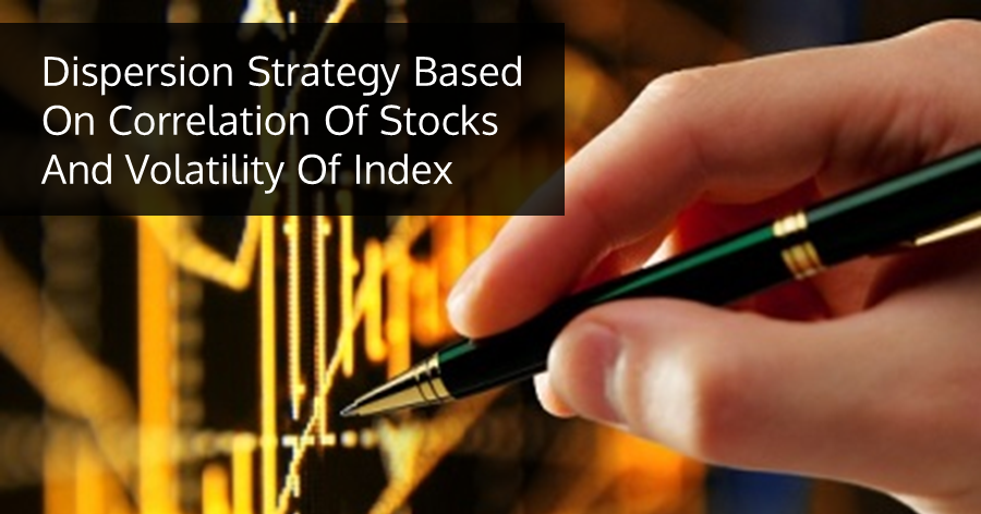 Dispersion Strategy Based On Correlation Of Stocks And Volatility Of Index