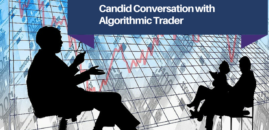 Candid Conversation with Algorithmic Trader