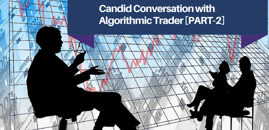Candid Conversation with Algorithmic Trader part 2