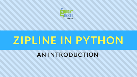 Introduction to Zipline: A Trading Library for Python