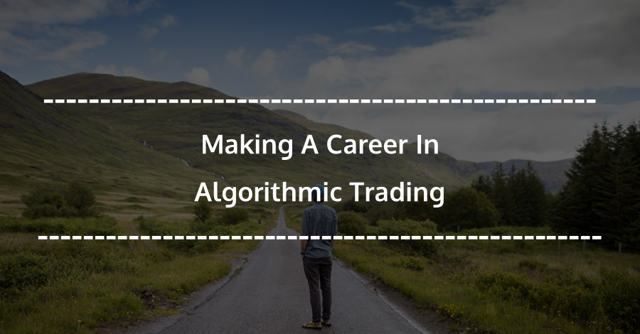 Making A Career In Algorithmic Trading | Quant Jobs
