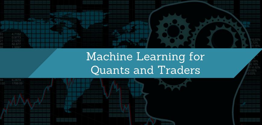 Machine Learning for Quants and Traders