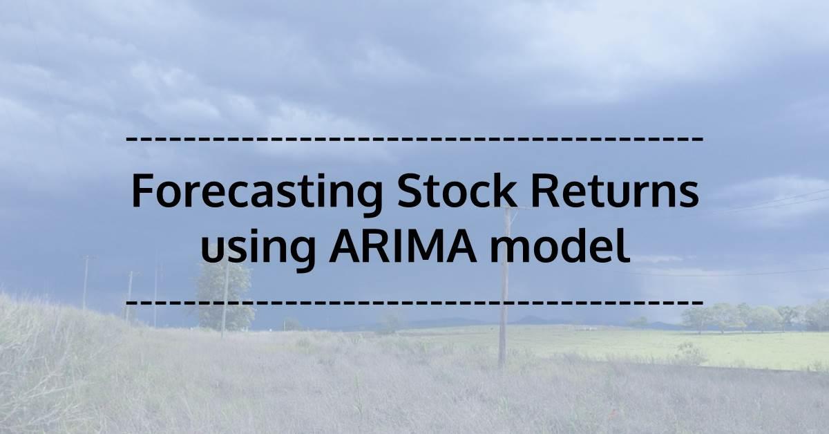 Using ARIMA Model for Forecasting Stock Returns