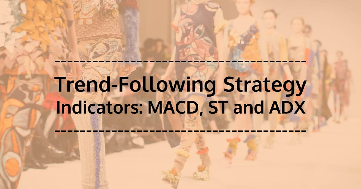 Strategy Using Trend-Following Indicators: MACD, ST And ADX [EPAT