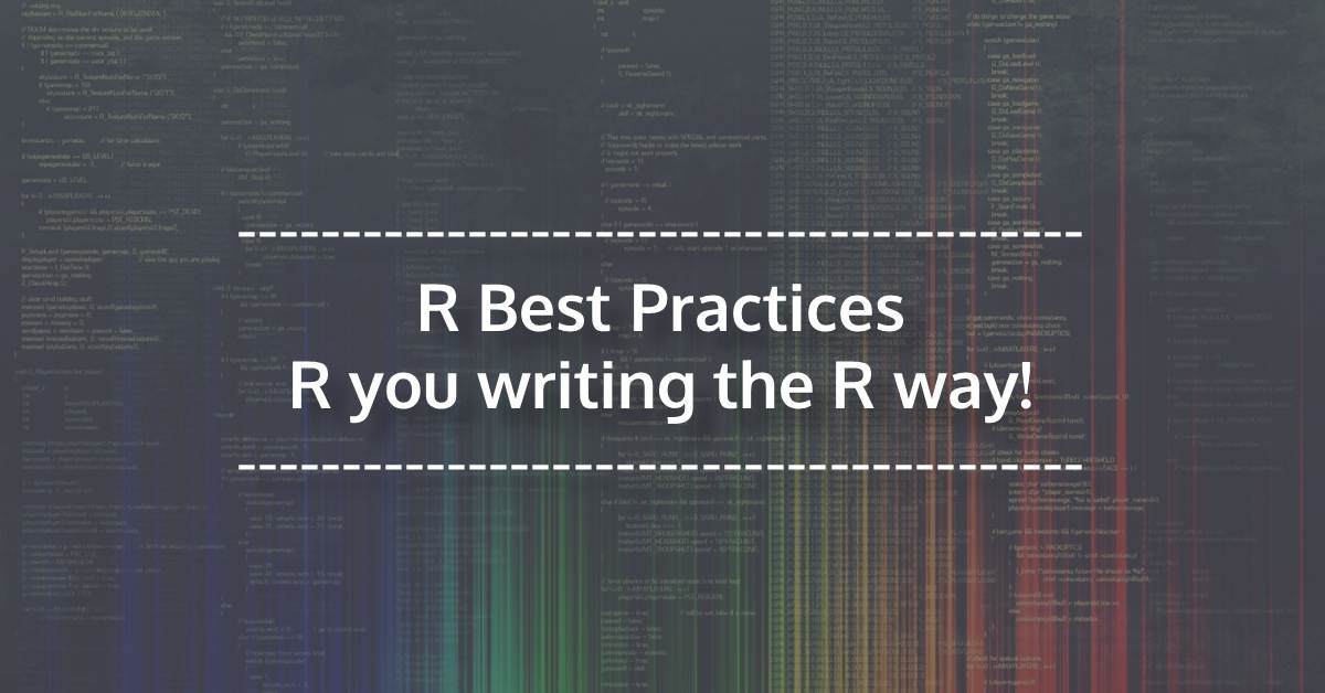R Programming Best Practices - R you writing the R way