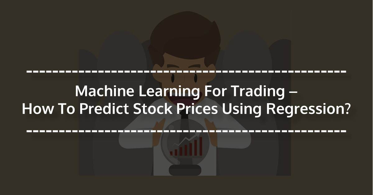 Machine Learning - Predict Stock Prices using Regression