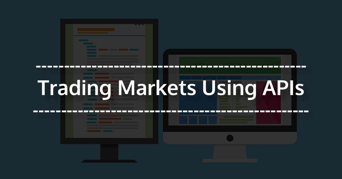 Trading Markets using APIs