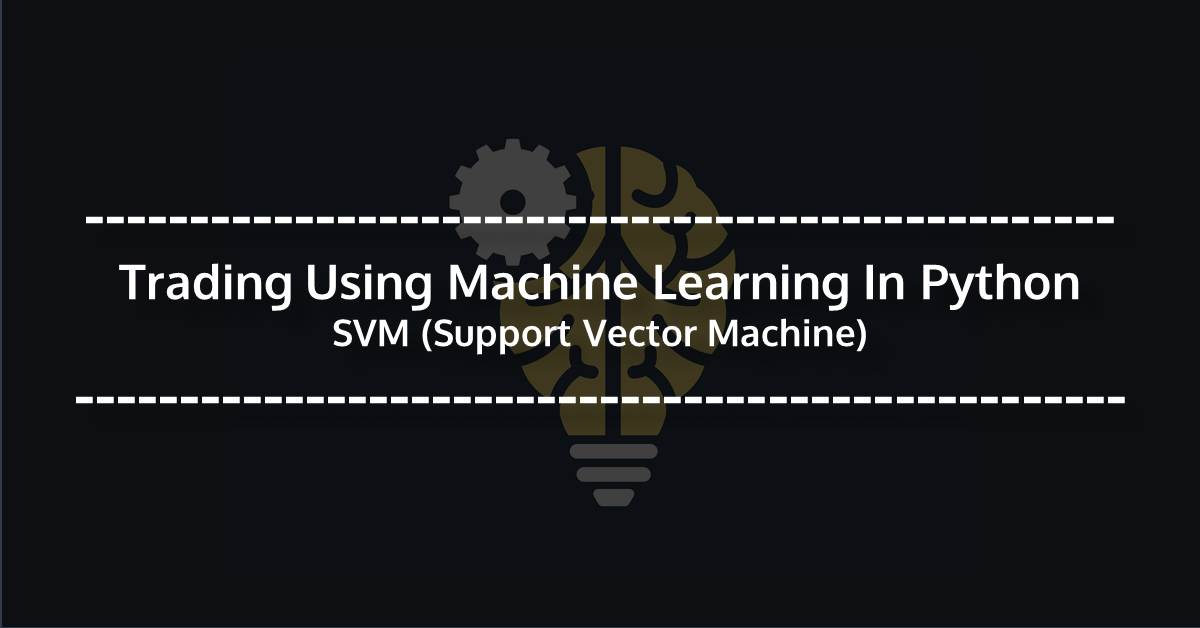 Trading Using Machine Learning In Python SVM (Support Vector Machine)