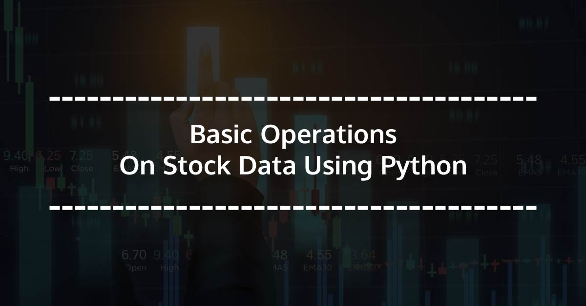 Basic Operations On Stock Data Using Python