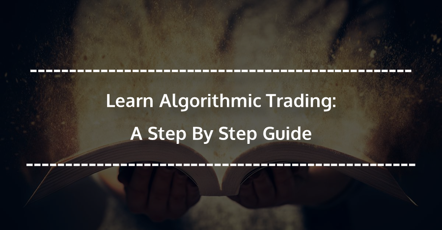 A step-by-step guide to Algorithmic Trading