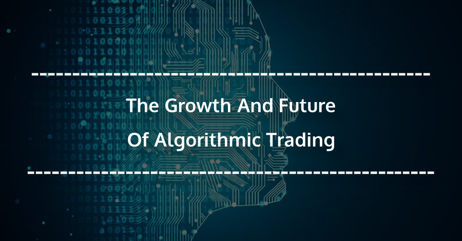 The Growth And Future Of Algorithmic Trading