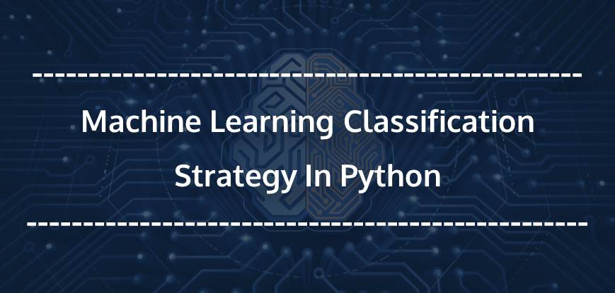 Machine Learning Classification Strategy In Python