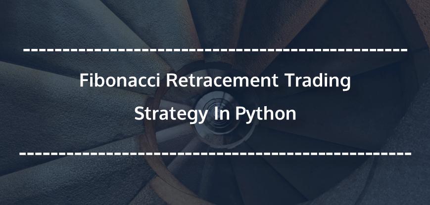 Fibonacci Retracement Trading Strategy In Python
