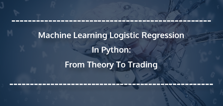 Machine Learning Logistic Regression In Python: From Theory