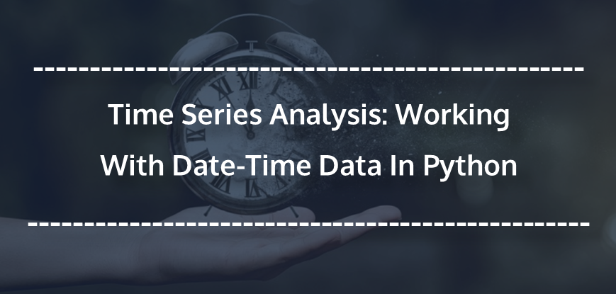 Time Series Analysis: Working With Date-Time Data In Python