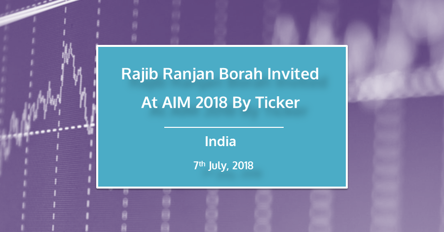 Rajib Ranjan Borah Invited At AIM 2018 By Ticker