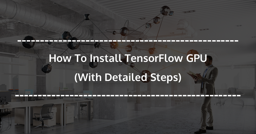 Detailed Instructions To Setup TensorFlow-GPU