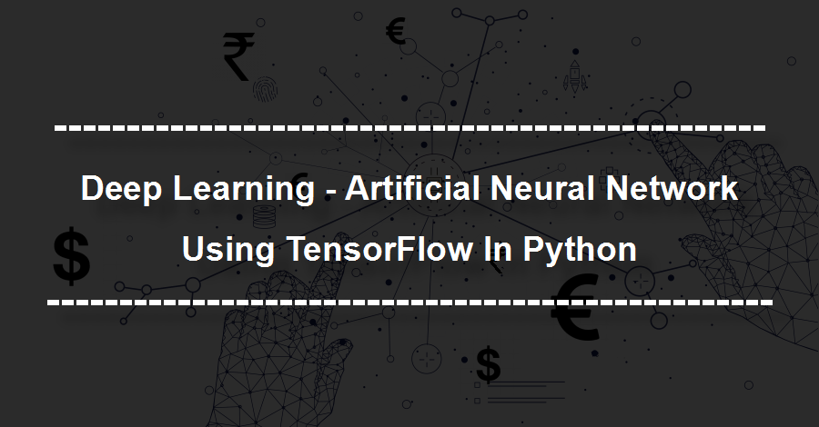 Deep Learning - Artificial Neural Network Using TensorFlow